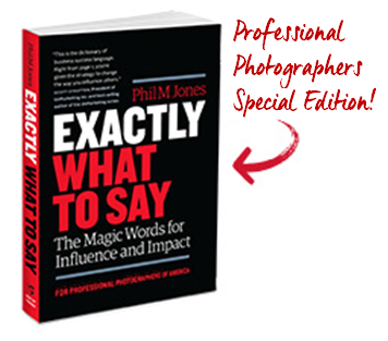 Exactly What to Say for Photographers written by Phil M. Jones, former Imaging USA speaker
