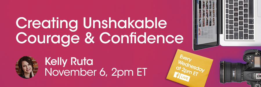 Kelly Ruta Creating Unshakable Courage and Confidence for professional photographers of america on facebook live 2019